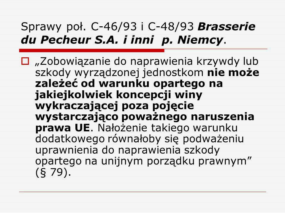 Sprawy poł. C-46/93 i C-48/93 Brasserie du Pecheur S.A. i inni p. Niemcy. Zobowiązanie do naprawienia krzywdy lub szkody wyrządzonej jednostkom nie mo