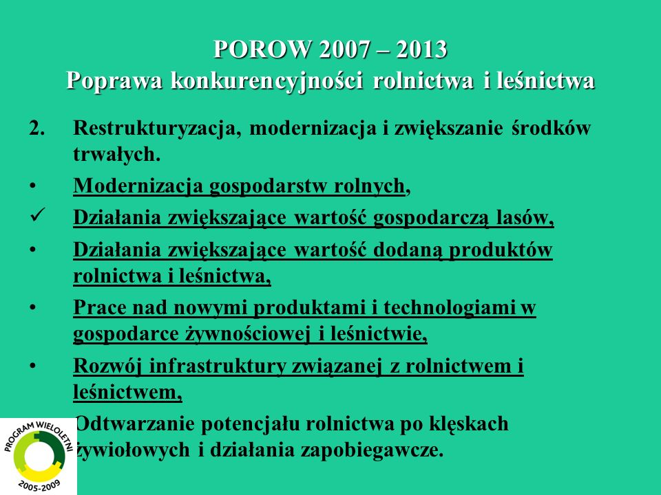 POROW 2007 – 2013 Poprawa konkurencyjności rolnictwa i leśnictwa 2.Restrukturyzacja, modernizacja i zwiększanie środków trwałych. Modernizacja gospoda