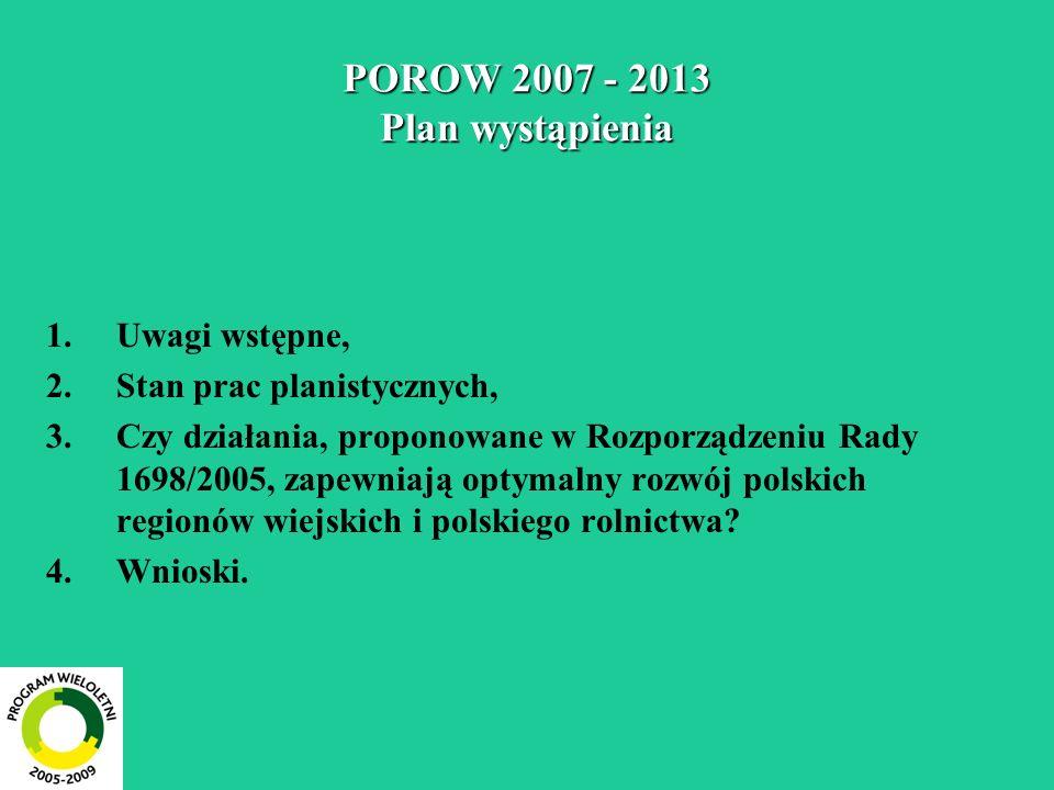 POROW 2007 - 2013 Plan wystąpienia 1.Uwagi wstępne, 2.Stan prac planistycznych, 3.Czy działania, proponowane w Rozporządzeniu Rady 1698/2005, zapewnia
