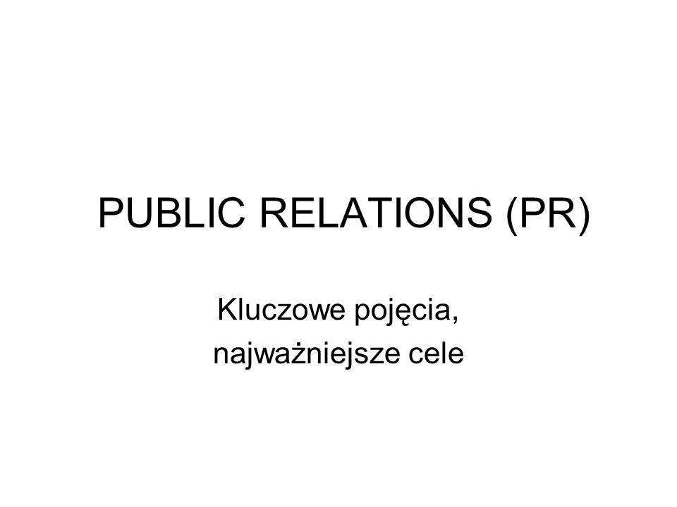 PUBLIC RELATIONS (PR) Kluczowe pojęcia, najważniejsze cele