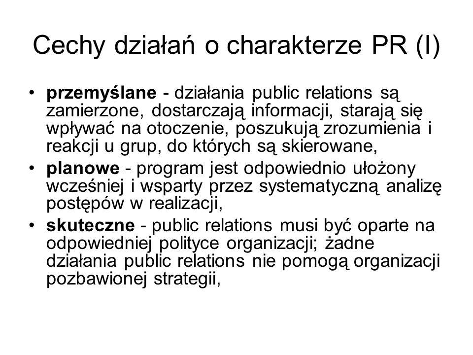 Cechy działań o charakterze PR (I) przemyślane - działania public relations są zamierzone, dostarczają informacji, starają się wpływać na otoczenie, p