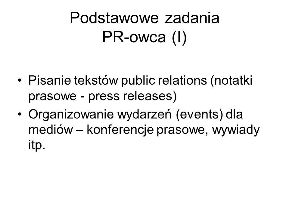 Podstawowe zadania PR-owca (I) Pisanie tekstów public relations (notatki prasowe - press releases) Organizowanie wydarzeń (events) dla mediów – konfer