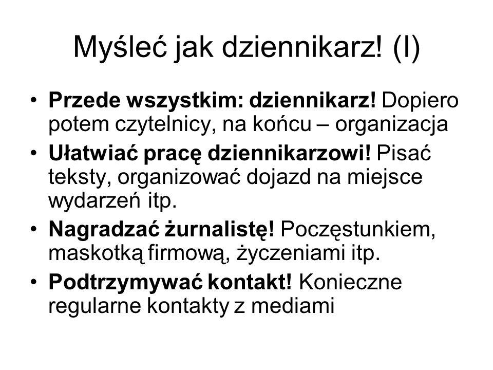 Myśleć jak dziennikarz! (I) Przede wszystkim: dziennikarz! Dopiero potem czytelnicy, na końcu – organizacja Ułatwiać pracę dziennikarzowi! Pisać tekst