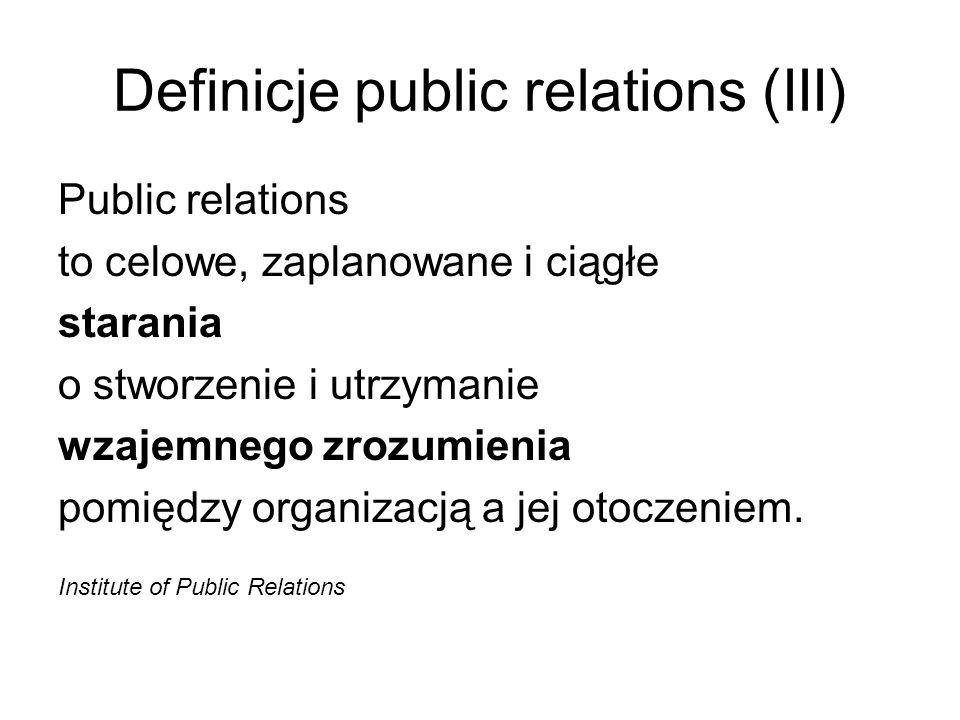 Definicje public relations (III) Public relations to celowe, zaplanowane i ciągłe starania o stworzenie i utrzymanie wzajemnego zrozumienia pomiędzy o