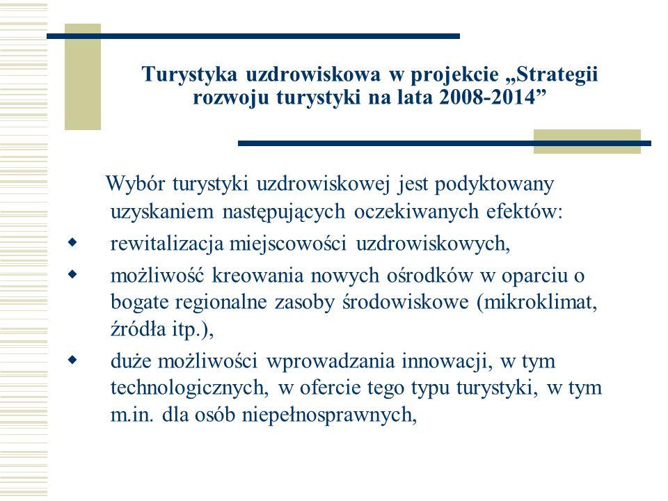 Turystyka uzdrowiskowa w projekcie Strategii rozwoju turystyki na lata 2008-2014 możliwość stworzenia w kraju nowych atrakcyjnych miejsc pracy dla lekarzy, pielęgniarek, rehabilitantów itp.