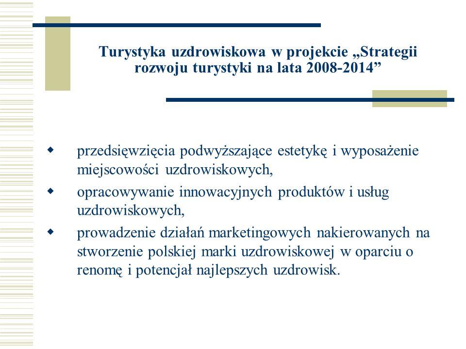 Wsparcie przedsięwzięć turystycznych z funduszy strukturalnych w latach 2007-2013 Na przyszłość polskich uzdrowisk niebagatelny wpływ będzie miało przeznaczenie środków unijnych na rozwój infrastruktury uzdrowiskowej i podwyższenie standardu bazy hotelowo-leczniczej obiektów lecznictwa uzdrowiskowego.