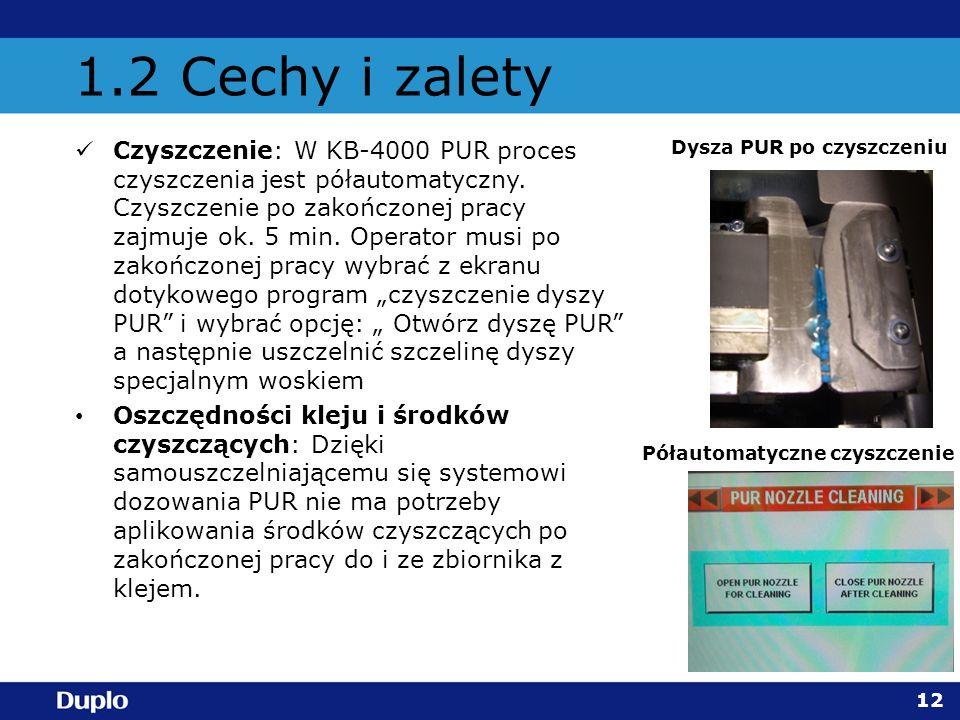 1.2 Cechy i zalety Czyszczenie: W KB-4000 PUR proces czyszczenia jest półautomatyczny. Czyszczenie po zakończonej pracy zajmuje ok. 5 min. Operator mu