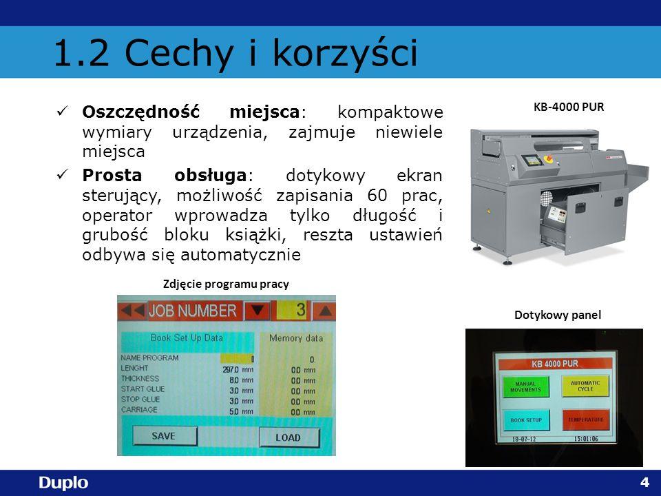 1.2 Cechy i korzyści Oszczędność miejsca: kompaktowe wymiary urządzenia, zajmuje niewiele miejsca Prosta obsługa: dotykowy ekran sterujący, możliwość