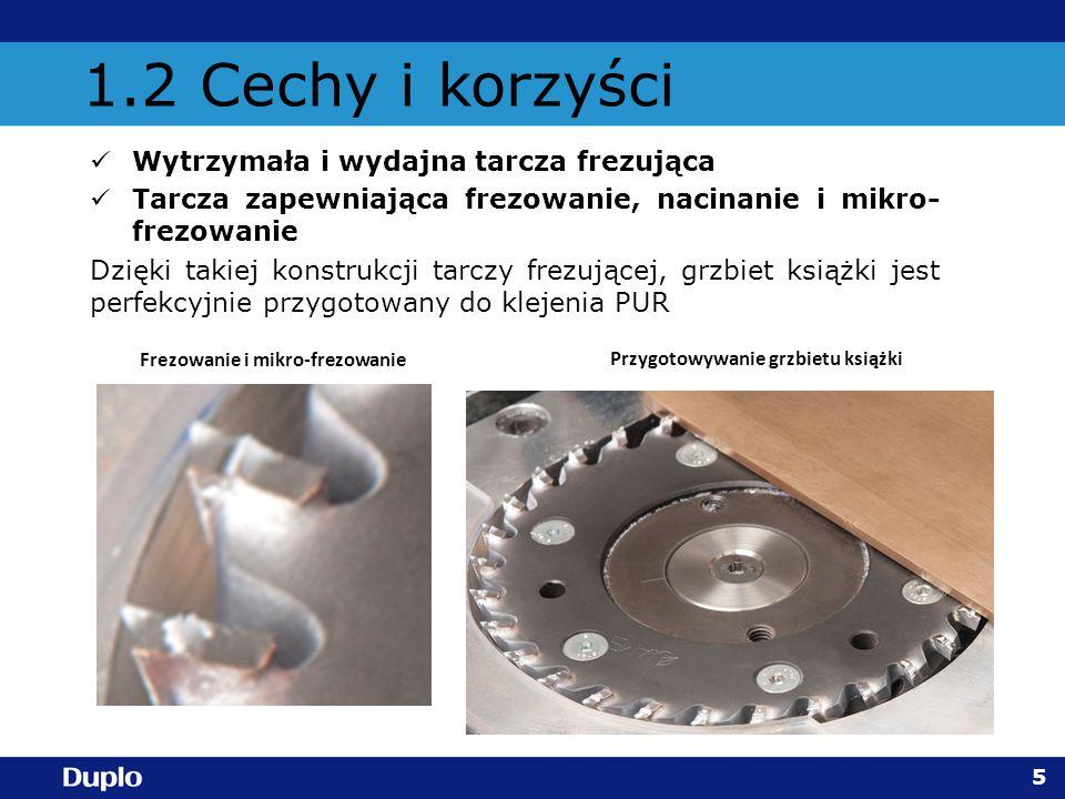 1.2 Cechy i korzyści Wytrzymała i wydajna tarcza frezująca Tarcza zapewniająca frezowanie, nacinanie i mikro- frezowanie Dzięki takiej konstrukcji tar