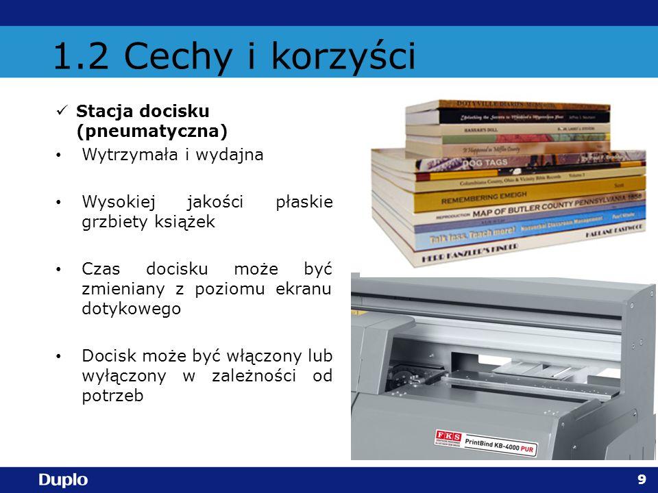 1.2 Cechy i korzyści Stacja docisku (pneumatyczna) Wytrzymała i wydajna Wysokiej jakości płaskie grzbiety książek Czas docisku może być zmieniany z po