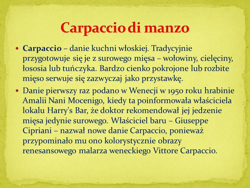 Carpaccio – danie kuchni włoskiej. Tradycyjnie przygotowuje się je z surowego mięsa – wołowiny, cielęciny, łososia lub tuńczyka. Bardzo cienko pokrojo