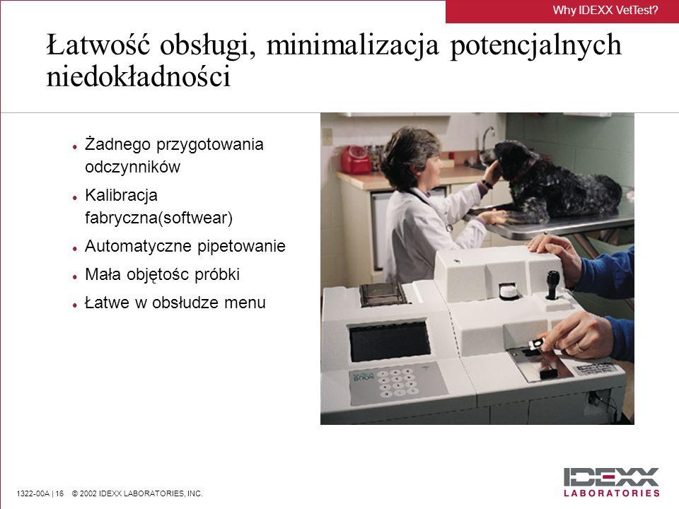 1322-00A | 16 © 2002 IDEXX LABORATORIES, INC. Łatwość obsługi, minimalizacja potencjalnych niedokładności Żadnego przygotowania odczynników Kalibracja
