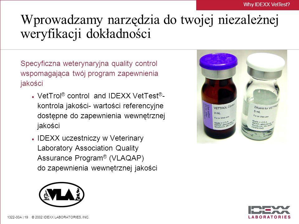 1322-00A | 19 © 2002 IDEXX LABORATORIES, INC. Wprowadzamy narzędzia do twojej niezależnej weryfikacji dokładności Specyficzna weterynaryjna quality co
