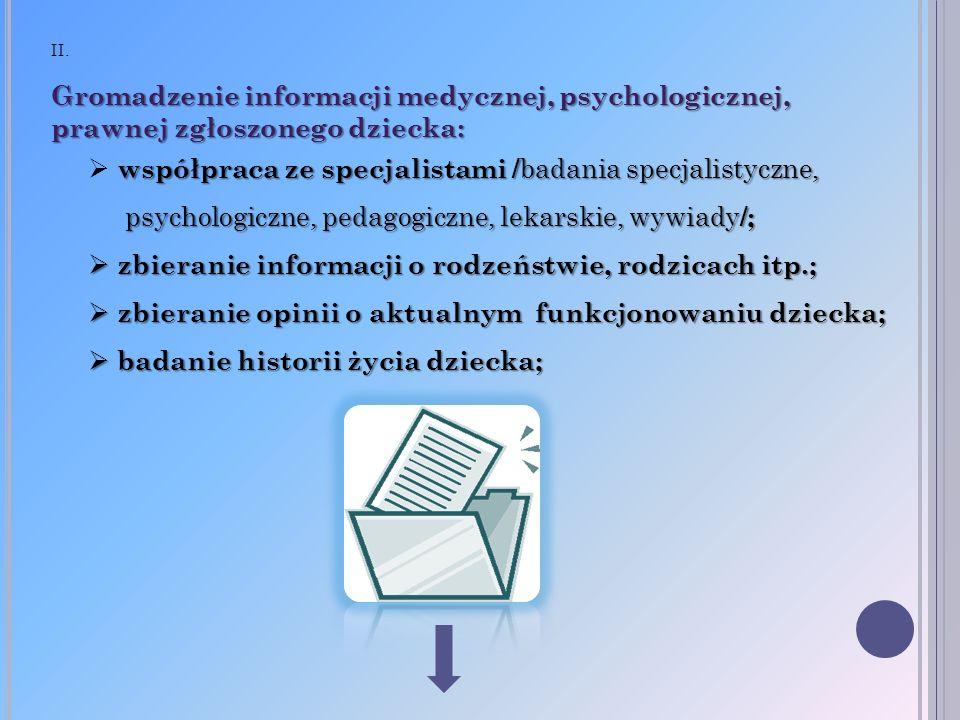 II. Gromadzenie informacji medycznej, psychologicznej, prawnej zgłoszonego dziecka: współpraca ze specjalistami / badania specjalistyczne, psychologic