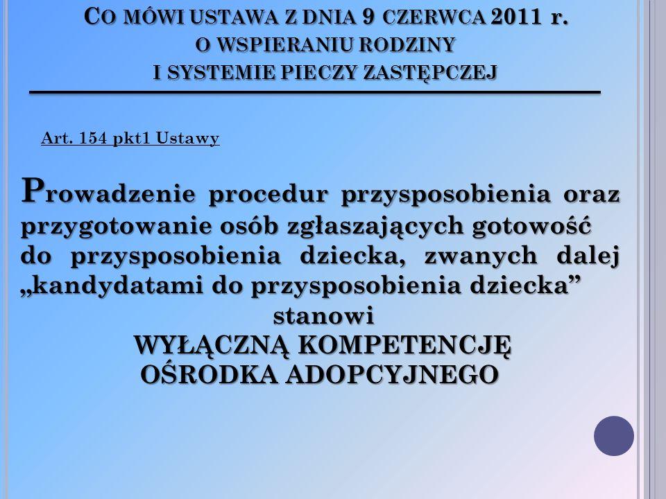 C O MÓWI USTAWA Z DNIA 9 CZERWCA 2011 r. O WSPIERANIU RODZINY I SYSTEMIE PIECZY ZASTĘPCZEJ P rowadzenie procedur przysposobienia oraz przygotowanie os