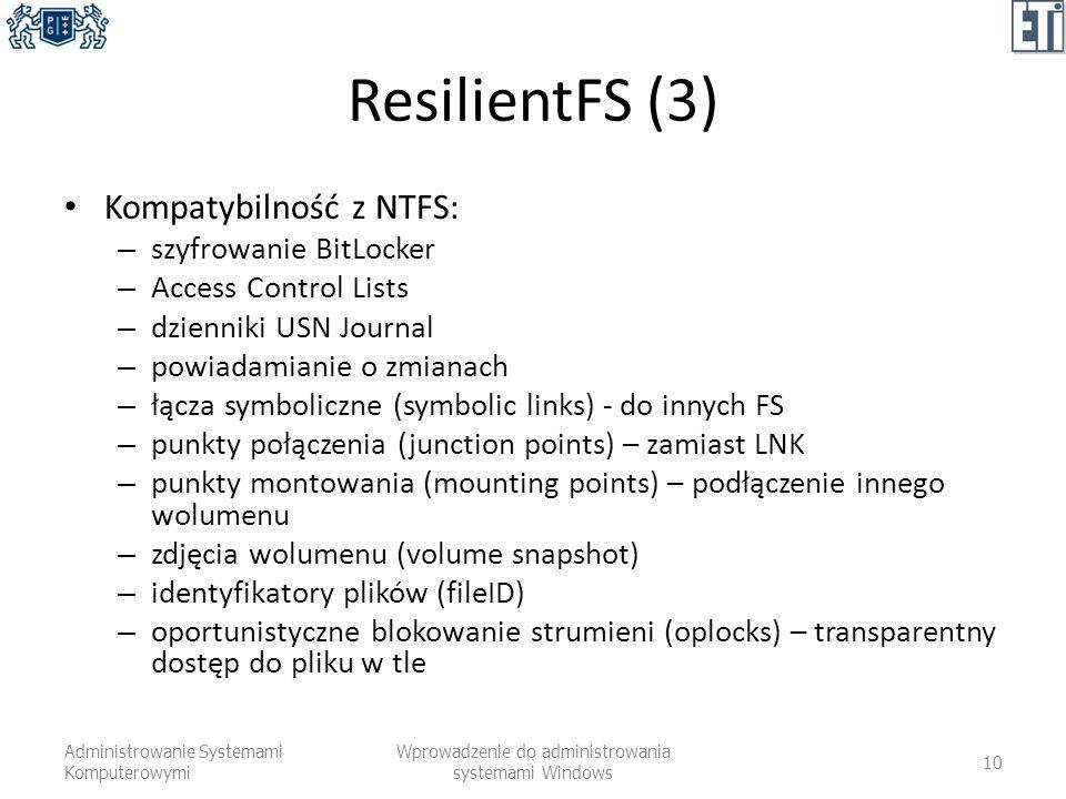 ResilientFS (3) Kompatybilność z NTFS: – szyfrowanie BitLocker – Access Control Lists – dzienniki USN Journal – powiadamianie o zmianach – łącza symbo