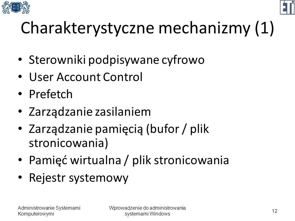 Charakterystyczne mechanizmy (1) Sterowniki podpisywane cyfrowo User Account Control Prefetch Zarządzanie zasilaniem Zarządzanie pamięcią (bufor / pli