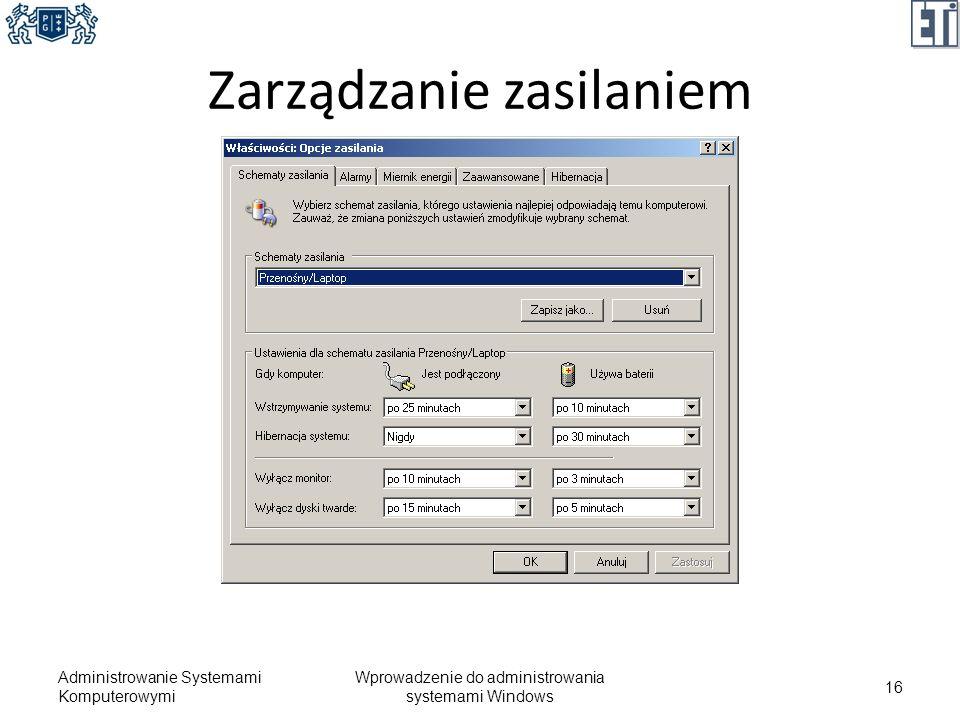 Zarządzanie zasilaniem Administrowanie Systemami Komputerowymi Wprowadzenie do administrowania systemami Windows 16