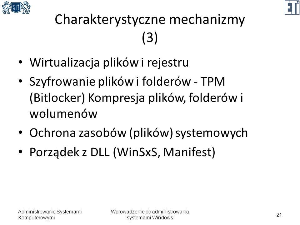 Charakterystyczne mechanizmy (3) Wirtualizacja plików i rejestru Szyfrowanie plików i folderów - TPM (Bitlocker) Kompresja plików, folderów i wolumenó