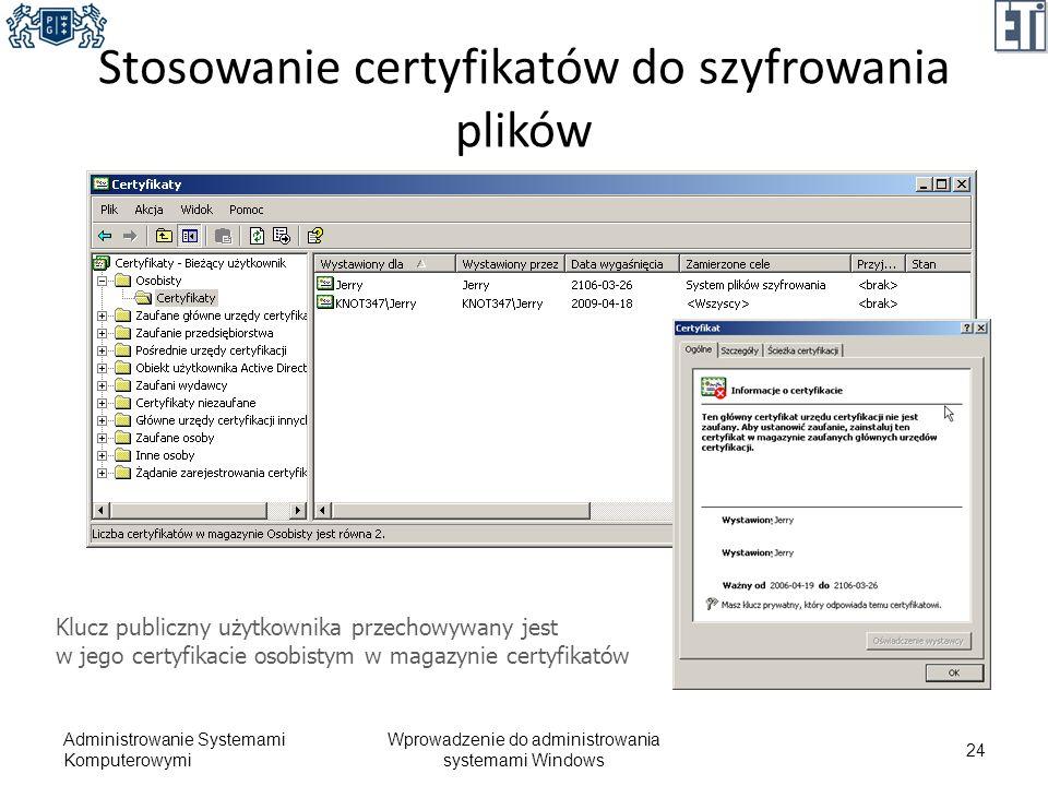 Stosowanie certyfikatów do szyfrowania plików Administrowanie Systemami Komputerowymi Wprowadzenie do administrowania systemami Windows 24 Klucz publi