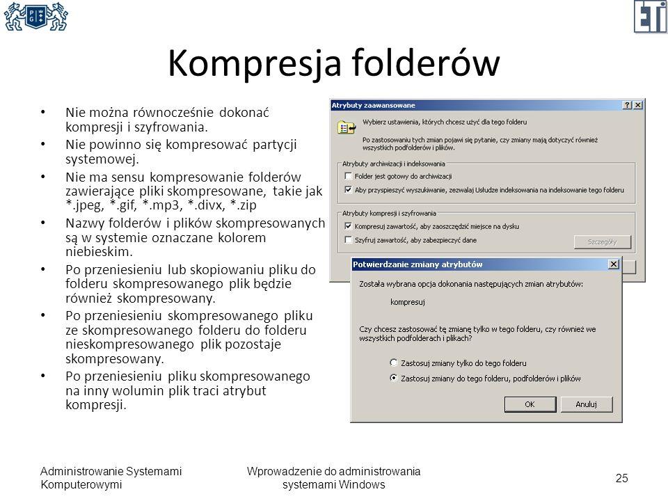 Kompresja folderów Nie można równocześnie dokonać kompresji i szyfrowania. Nie powinno się kompresować partycji systemowej. Nie ma sensu kompresowanie