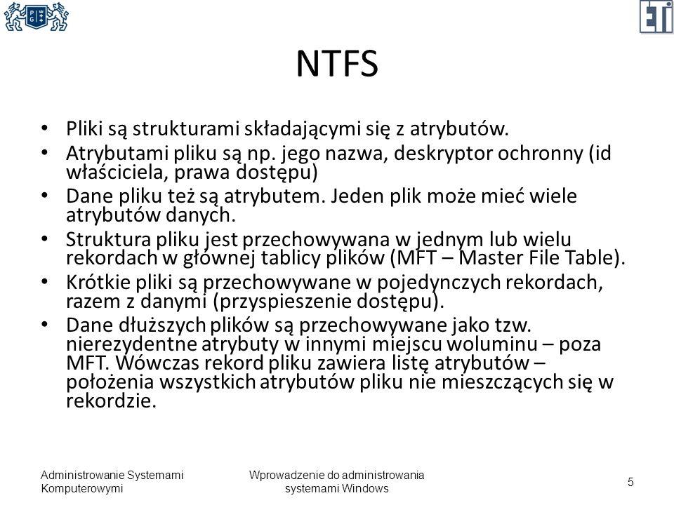 NTFS Pliki są strukturami składającymi się z atrybutów. Atrybutami pliku są np. jego nazwa, deskryptor ochronny (id właściciela, prawa dostępu) Dane p