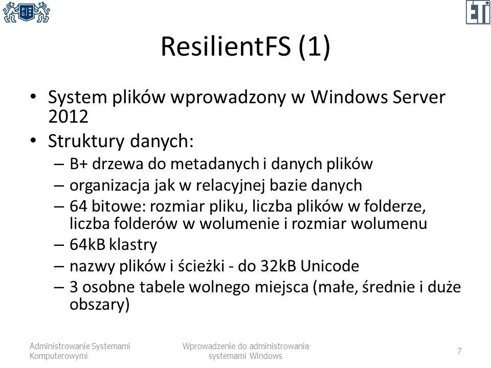 ResilientFS (1) System plików wprowadzony w Windows Server 2012 Struktury danych: – B+ drzewa do metadanych i danych plików – organizacja jak w relacy