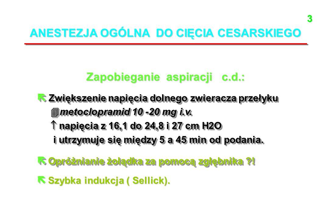 ANESTEZJA OGÓLNA DO CIĘCIA CESARSKIEGO Zapobieganie aspiracji c.d.: ë Zwiększenie napięcia dolnego zwieracza przełyku metoclopramid 10 -20 mg i.v.