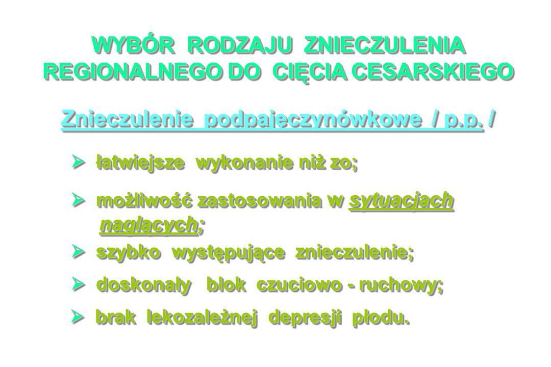 WYBÓR RODZAJU ZNIECZULENIA REGIONALNEGO DO CIĘCIA CESARSKIEGO Znieczulenie podpajęczynówkowe / p.p.