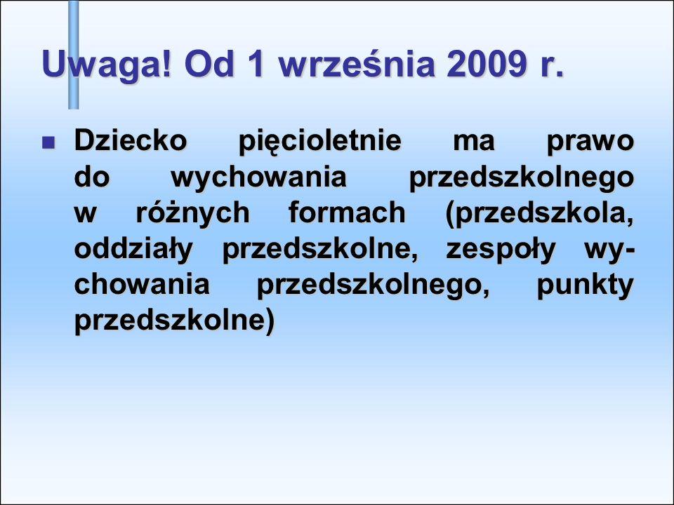 Uwaga! Od 1 września 2009 r. Dziecko pięcioletnie ma prawo do wychowania przedszkolnego w różnych formach (przedszkola, oddziały przedszkolne, zespoły