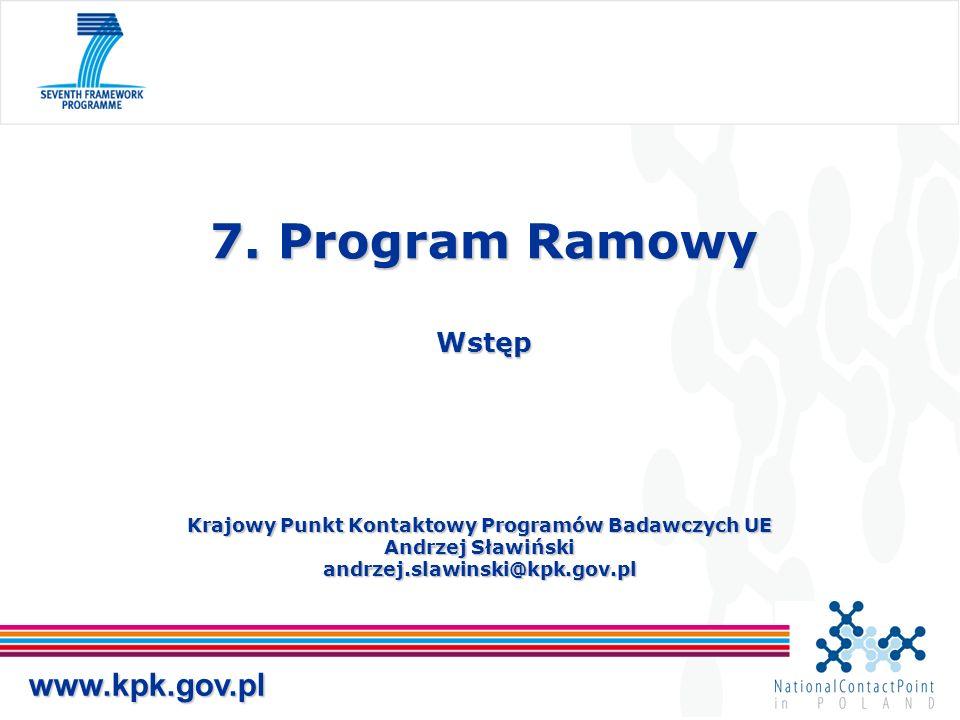 Krajowy Punkt Kontaktowy Programów Badawczych UE Andrzej Sławiński andrzej.slawinski@kpk.gov.pl 7.