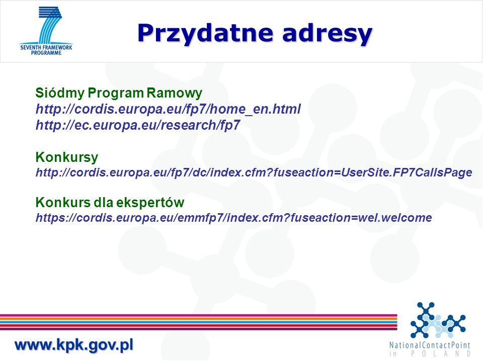 www.kpk.gov.pl Przydatne adresy Przydatne adresy www.kpk.gov.pl Siódmy Program Ramowy http://cordis.europa.eu/fp7/home_en.html http://ec.europa.eu/research/fp7 Konkursy http://cordis.europa.eu/fp7/dc/index.cfm fuseaction=UserSite.FP7CallsPage Konkurs dla ekspertów https://cordis.europa.eu/emmfp7/index.cfm fuseaction=wel.welcome