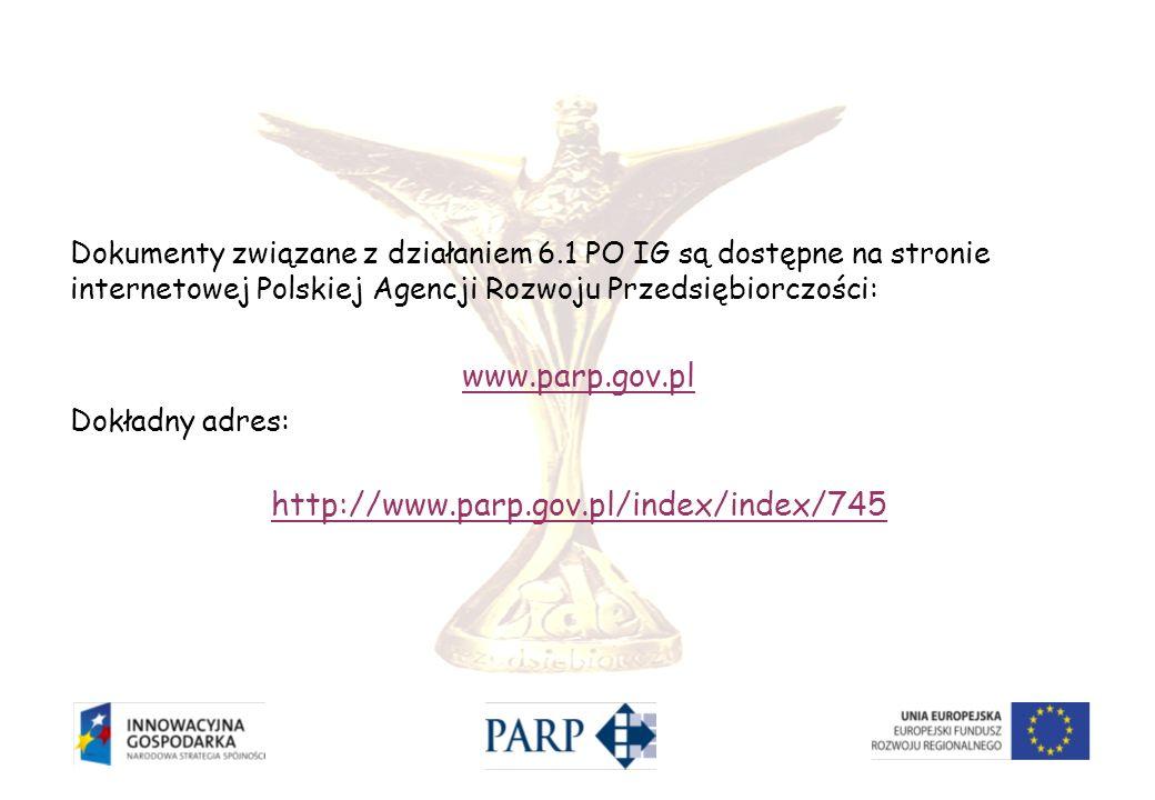 Dokumenty związane z działaniem 6.1 PO IG są dostępne na stronie internetowej Polskiej Agencji Rozwoju Przedsiębiorczości: www.parp.gov.pl Dokładny ad