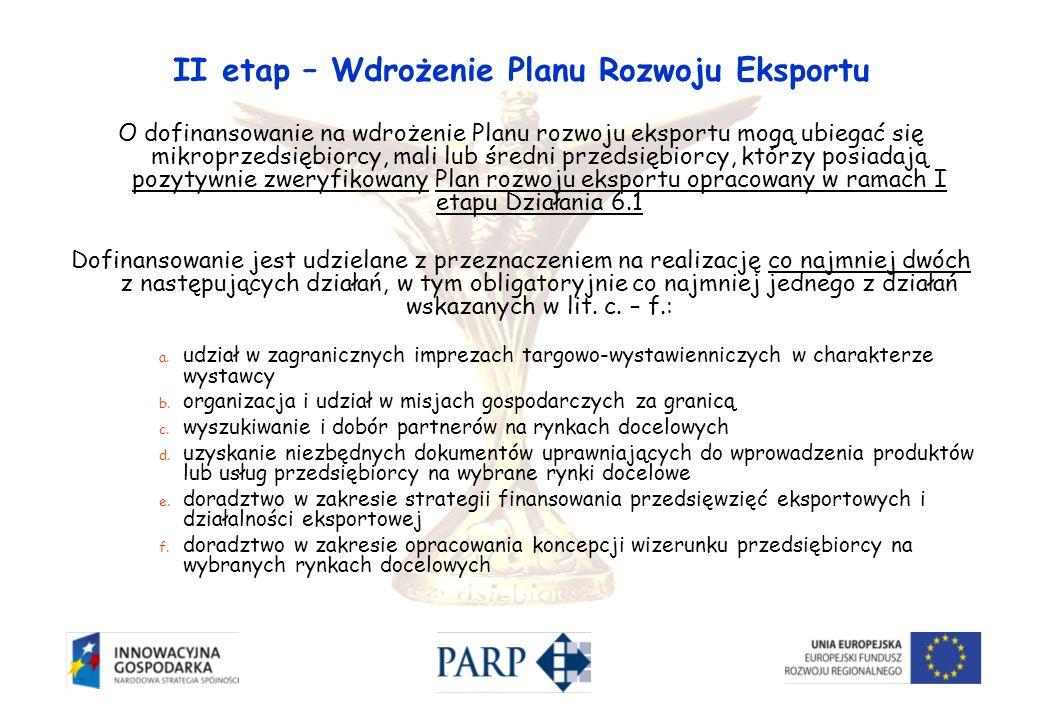 II etap – Wdrożenie Planu Rozwoju Eksportu O dofinansowanie na wdrożenie Planu rozwoju eksportu mogą ubiegać się mikroprzedsiębiorcy, mali lub średni