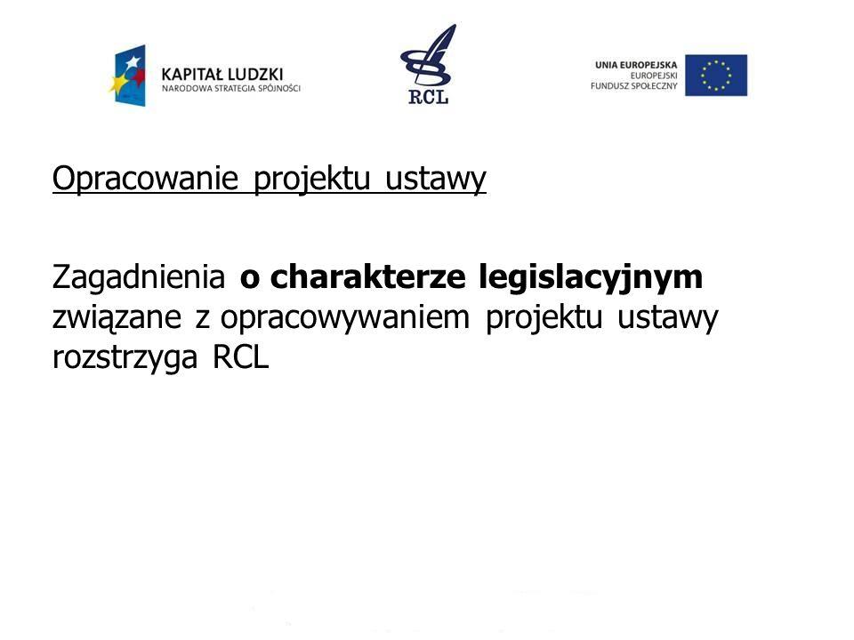 Opracowanie projektu ustawy Zagadnienia o charakterze legislacyjnym związane z opracowywaniem projektu ustawy rozstrzyga RCL