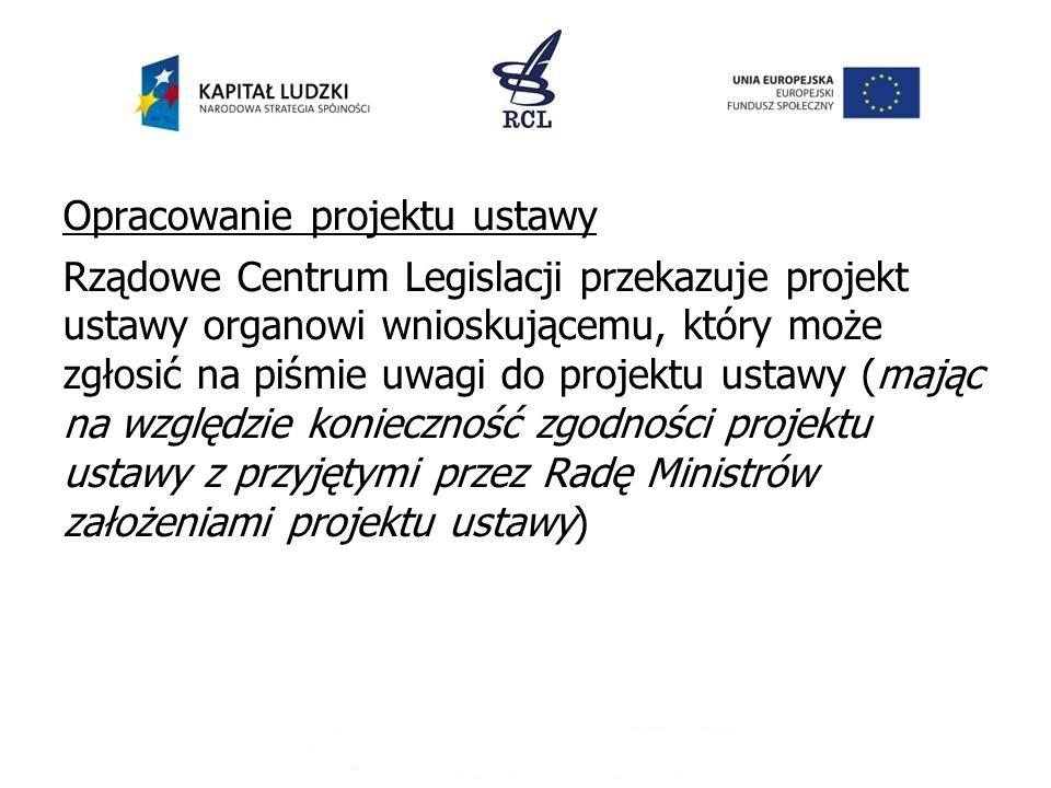 Opracowanie projektu ustawy Rządowe Centrum Legislacji przekazuje projekt ustawy organowi wnioskującemu, który może zgłosić na piśmie uwagi do projekt