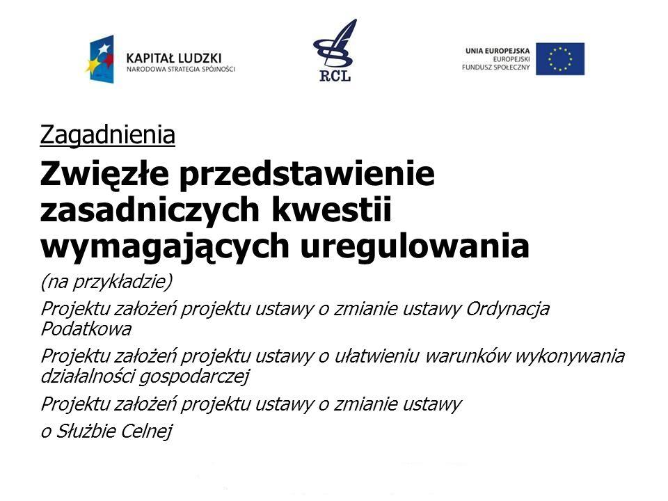 Zagadnienia Zwięzłe przedstawienie zasadniczych kwestii wymagających uregulowania (na przykładzie) Projektu założeń projektu ustawy o zmianie ustawy O