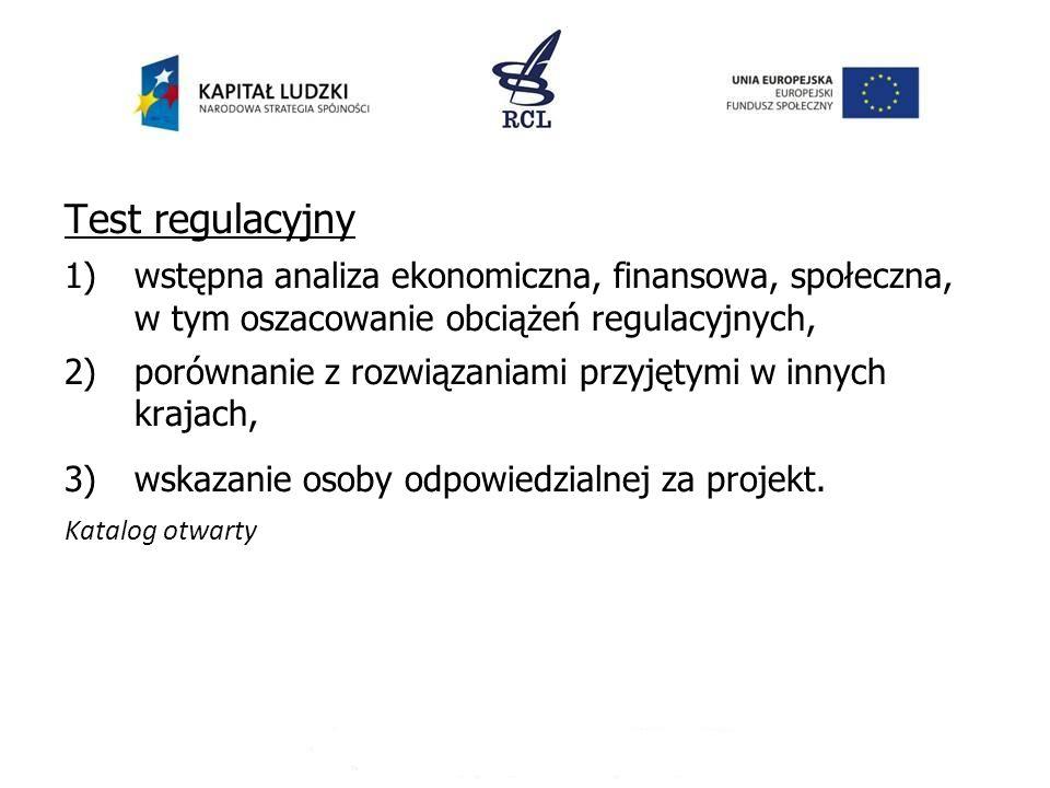 Test regulacyjny 1)wstępna analiza ekonomiczna, finansowa, społeczna, w tym oszacowanie obciążeń regulacyjnych, 2)porównanie z rozwiązaniami przyjętym