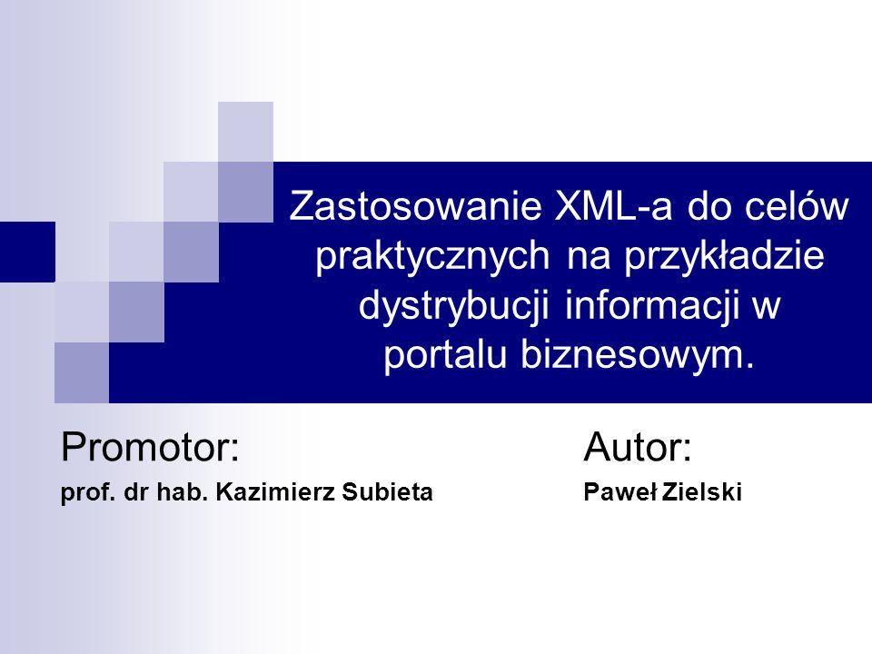Zastosowanie XML-a do celów praktycznych na przykładzie dystrybucji informacji w portalu biznesowym. Promotor:Autor: prof. dr hab. Kazimierz Subieta P