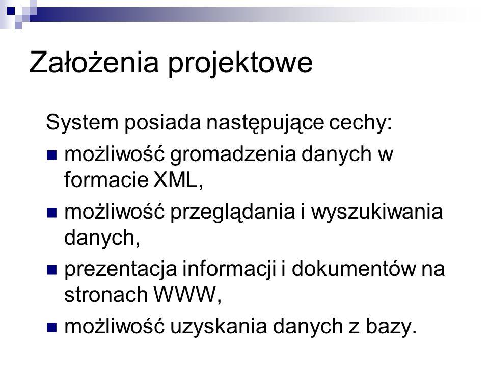 Założenia projektowe System posiada następujące cechy: możliwość gromadzenia danych w formacie XML, możliwość przeglądania i wyszukiwania danych, prez