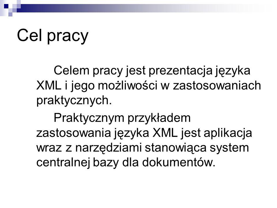 Cel pracy Celem pracy jest prezentacja języka XML i jego możliwości w zastosowaniach praktycznych. Praktycznym przykładem zastosowania języka XML jest