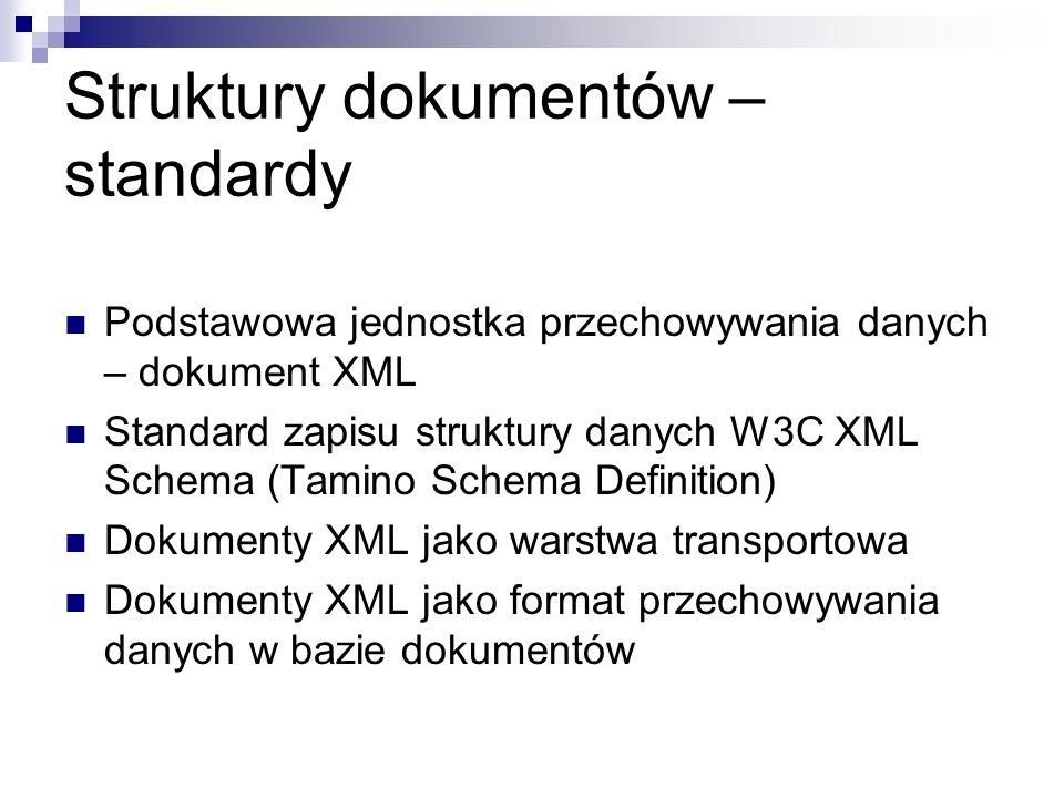 Struktury dokumentów – standardy Podstawowa jednostka przechowywania danych – dokument XML Standard zapisu struktury danych W3C XML Schema (Tamino Sch