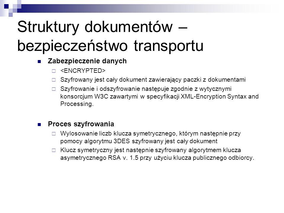 Struktury dokumentów – bezpieczeństwo transportu Zabezpieczenie danych Szyfrowany jest cały dokument zawierający paczki z dokumentami Szyfrowanie i od