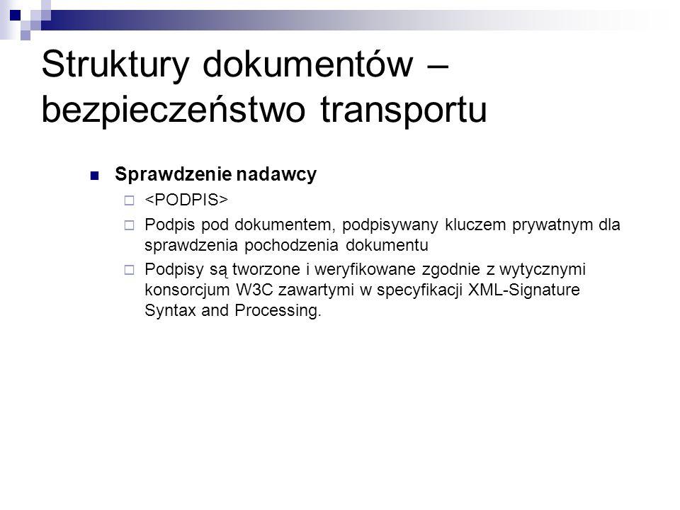 Struktury dokumentów – bezpieczeństwo transportu Sprawdzenie nadawcy Podpis pod dokumentem, podpisywany kluczem prywatnym dla sprawdzenia pochodzenia
