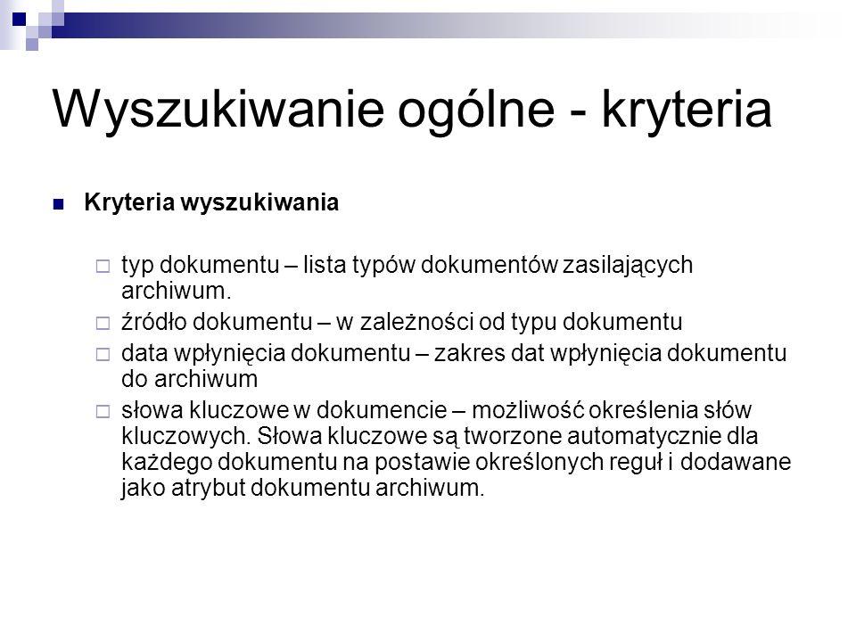 Wyszukiwanie ogólne - kryteria Kryteria wyszukiwania typ dokumentu – lista typów dokumentów zasilających archiwum. źródło dokumentu – w zależności od