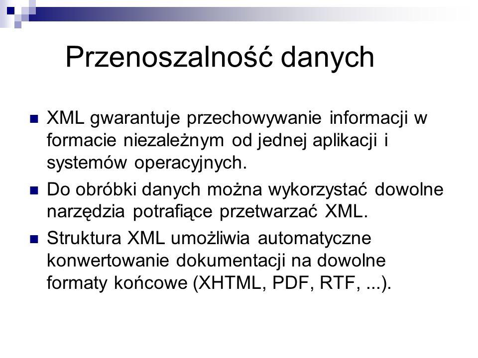 Przenoszalność danych XML gwarantuje przechowywanie informacji w formacie niezależnym od jednej aplikacji i systemów operacyjnych. Do obróbki danych m