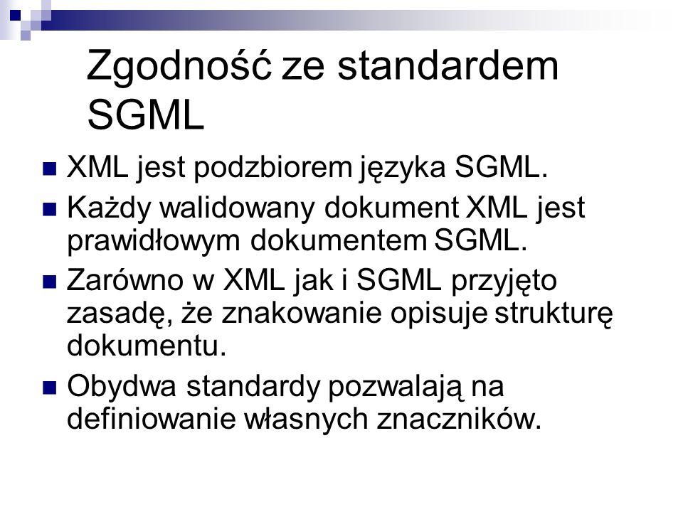Zgodność ze standardem SGML XML jest podzbiorem języka SGML. Każdy walidowany dokument XML jest prawidłowym dokumentem SGML. Zarówno w XML jak i SGML