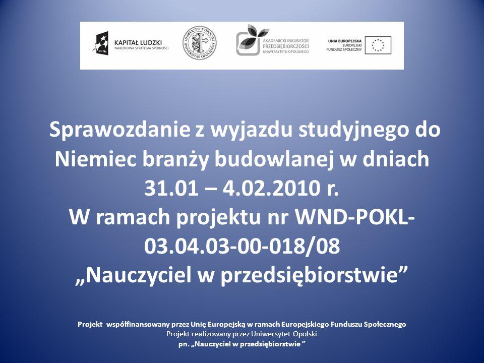 Sprawozdanie z wyjazdu studyjnego do Niemiec branży budowlanej w dniach 31.01 – 4.02.2010 r. W ramach projektu nr WND-POKL- 03.04.03-00-018/08 Nauczyc