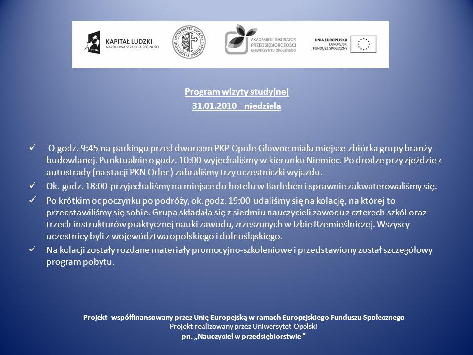 Program wizyty studyjnej 31.01.2010– niedziela O godz. 9:45 na parkingu przed dworcem PKP Opole Główne miała miejsce zbiórka grupy branży budowlanej.