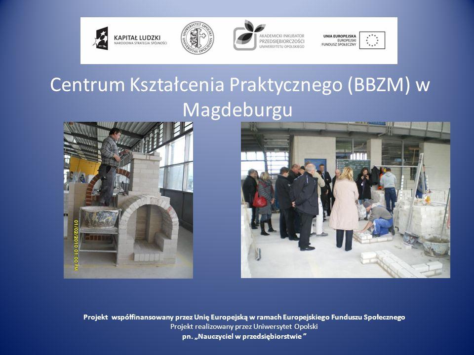 Centrum Kształcenia Praktycznego (BBZM) w Magdeburgu Projekt współfinansowany przez Unię Europejską w ramach Europejskiego Funduszu Społecznego Projek